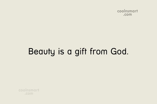 Quote: Beauty is a gift from God.