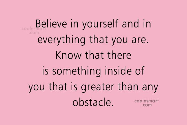 Quote: Believe in yourself and in everything that...