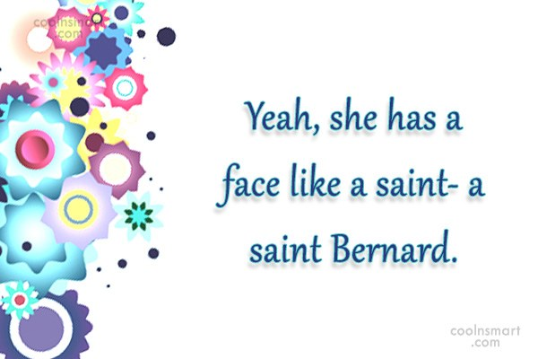 Quote: Yeah, she has a face like a...
