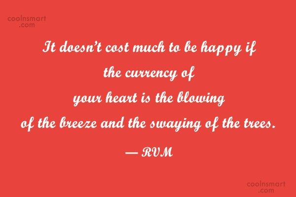 Nature Quote: It doesn't cost much to be happy...