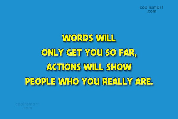 Quote: Words will only get you so far,...
