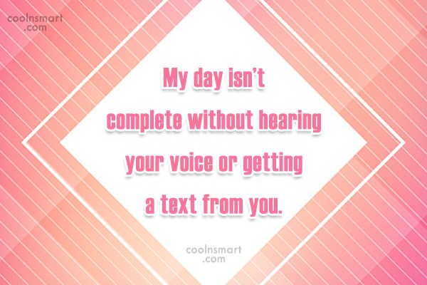 Quote: My day isn't complete without hearing your...