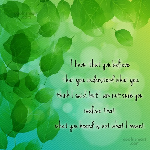 Communication Quote: I know that you believe that you...