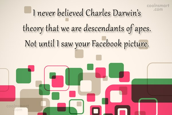 Quote: I never believed Charles Darwin's theory that...