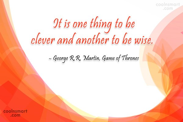 Quote: It is one thing to be clever...