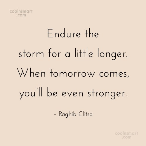 Quote: Endure the storm for a little longer....
