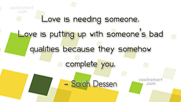 Quote: Love is needing someone. Love is putting...