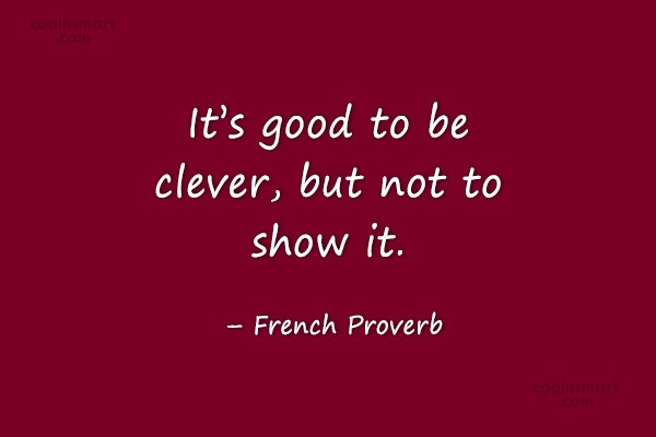 Quote: It's good to be clever, but not...