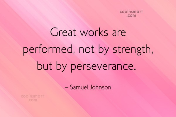Quote: Great works are performed, not by strength,...