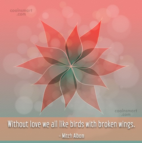 Quote: Without love we all like birds with...