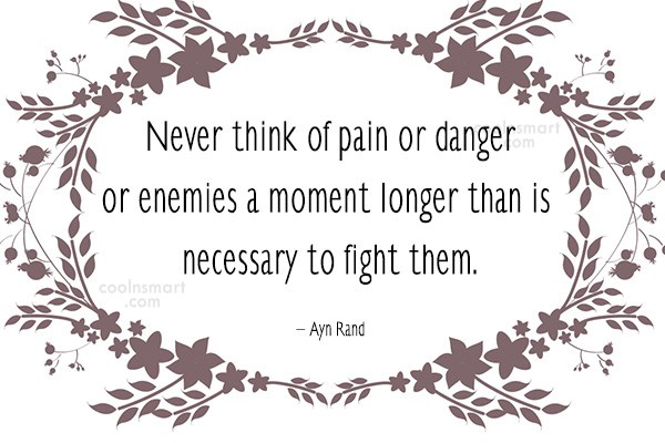Quote: Never think of pain or danger or...