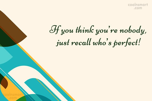 Quote: If you think you're nobody, just recall...