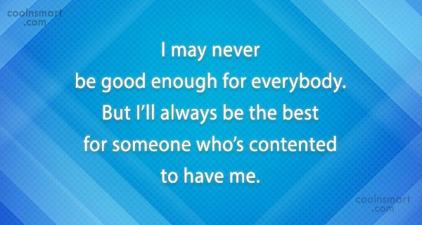 Quote: I may never be good enough for...