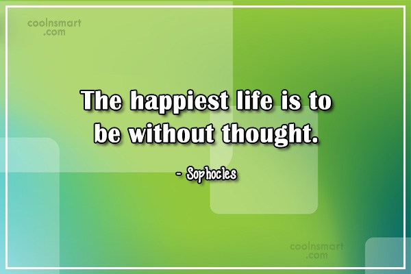 Quote: The happiest life is to be without...
