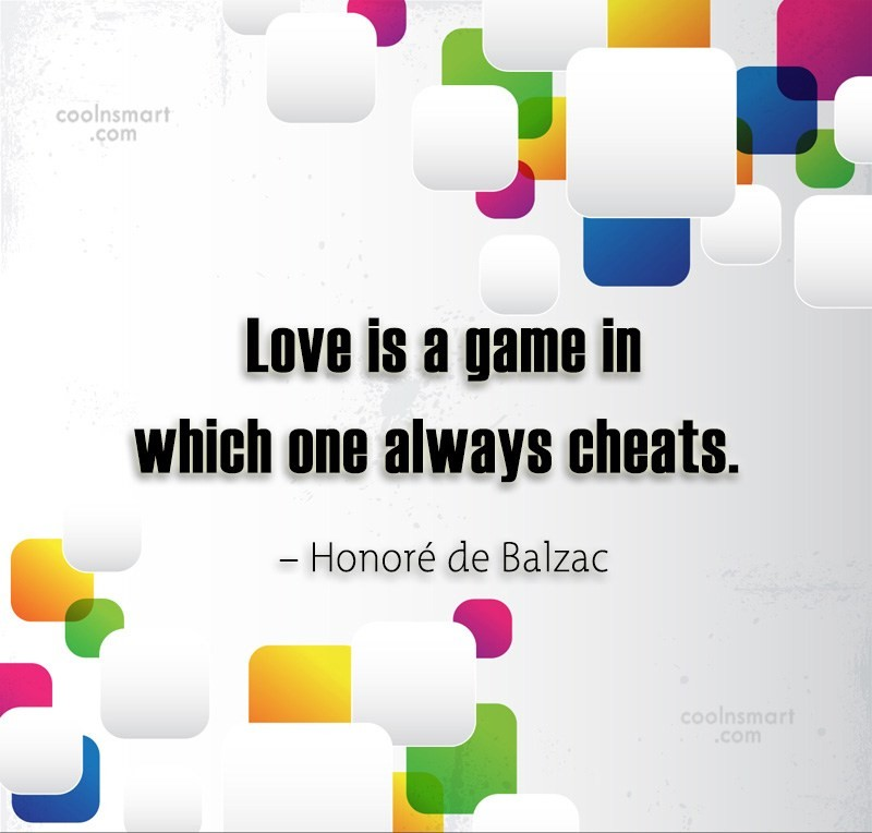 Quote: Love is a game in which one...