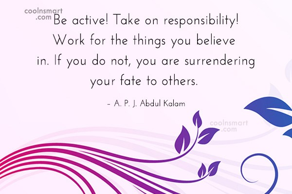Responsibility Quote: Be active! Take on responsibility! Work for...