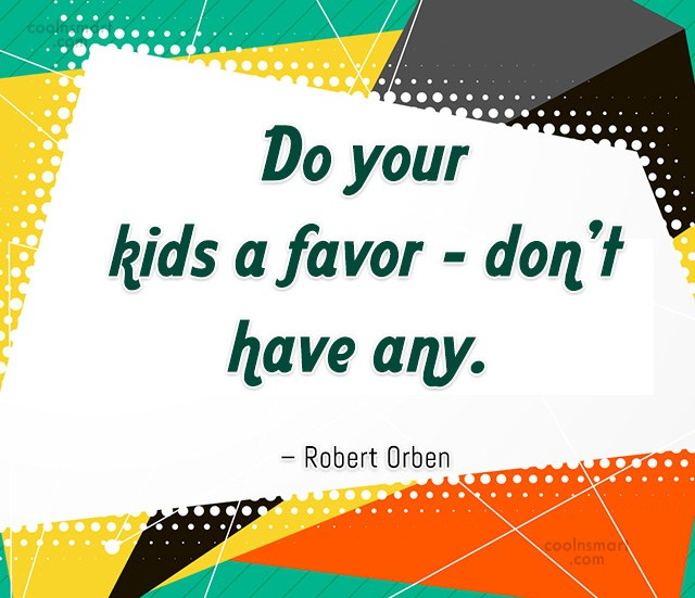 Quote: Do your kids a favor – don't...