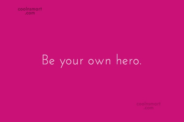 Quote: Be your own hero.