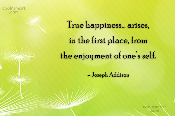 Quote: True happiness… arises, in the first place,...