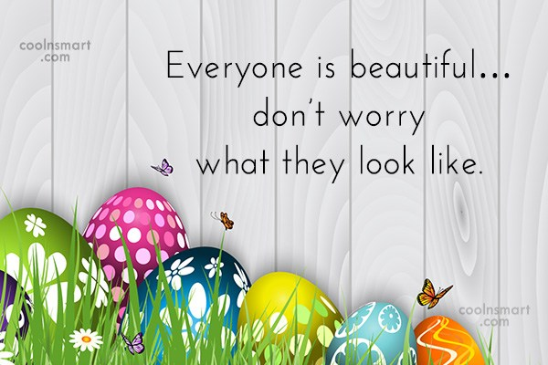 Quote: Everyone is beautiful…don't worry what they look...