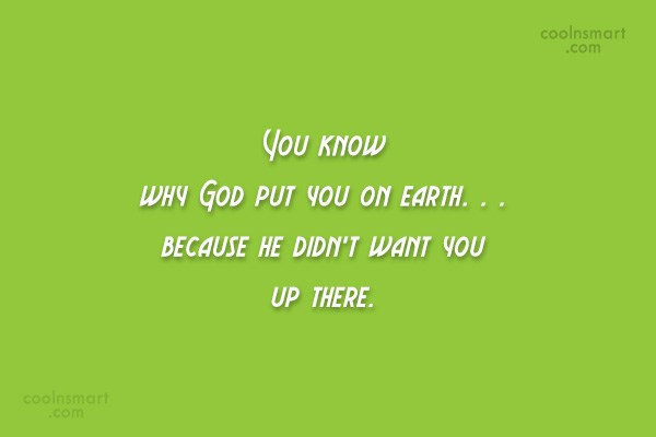 Insult Quote: You know why God put you on...