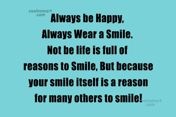 Quote: Always be Happy, Always Wear a Smile....
