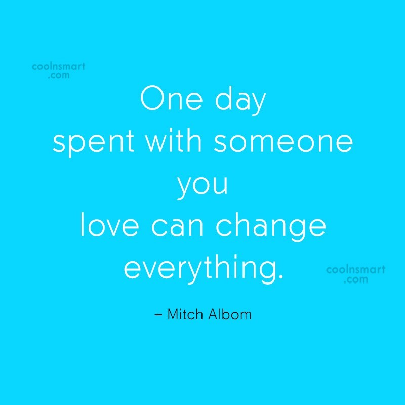Quote: One day spent with someone you love...