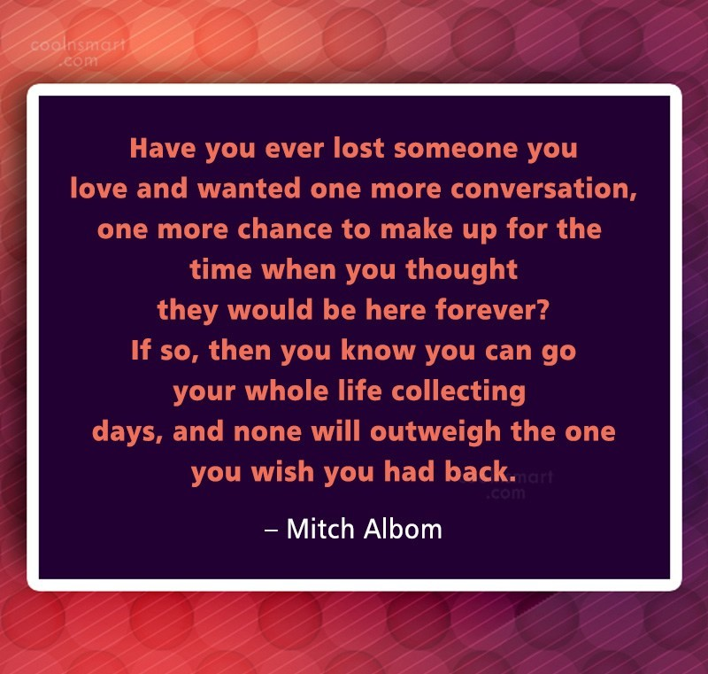 Quote: Have you ever lost someone you love...
