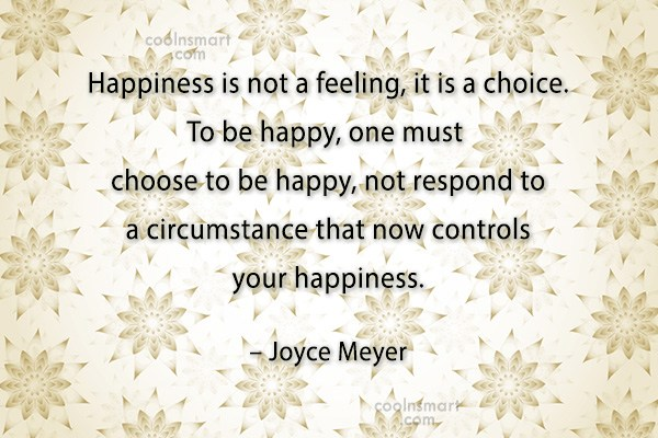 Quote: Happiness is not a feeling, it is...