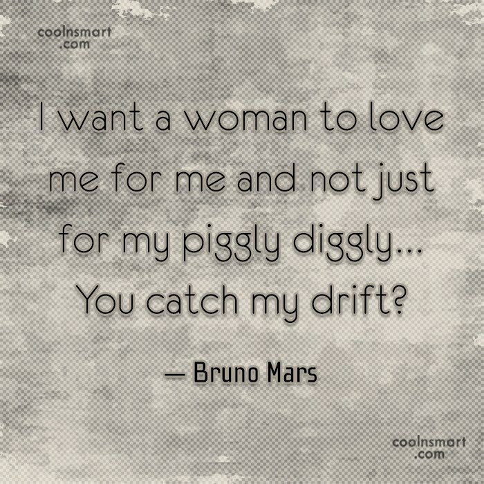 Quote: I want a woman to love me...