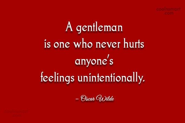 Feelings Quote: A gentleman is one who never hurts...