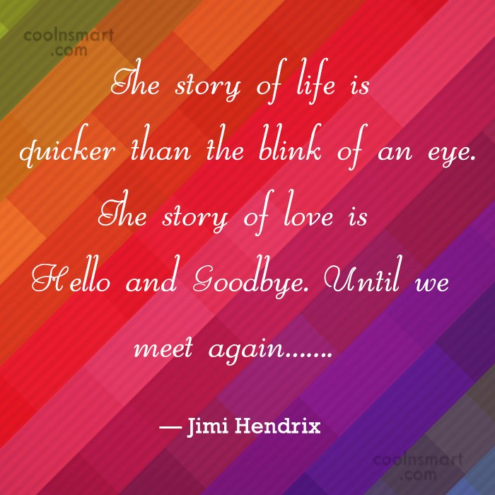 Quote: The story of life is quicker than...