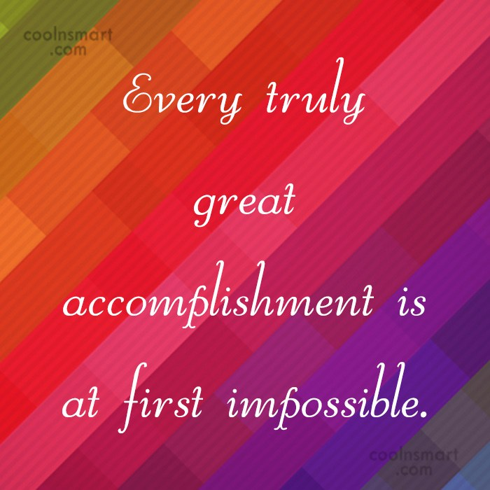 Quote: Every truly great accomplishment is at first...