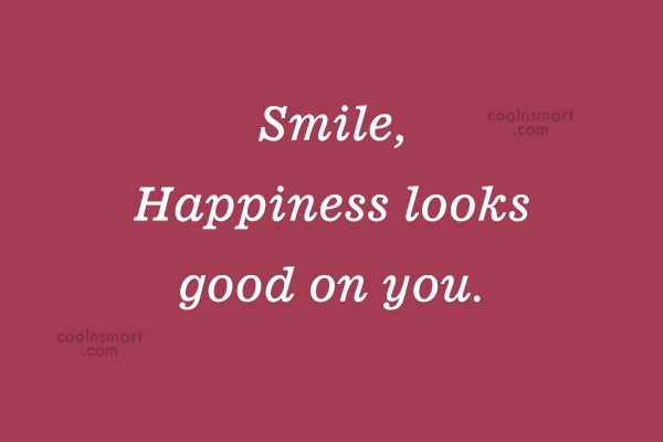 Quote: Smile, Happiness looks good on you.