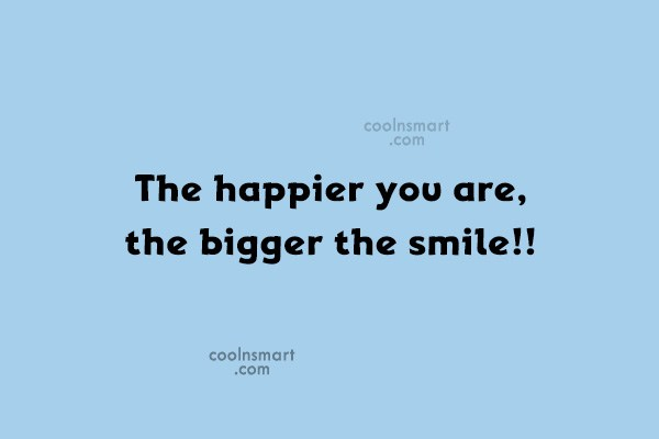 Quote: The happier you are, the bigger the...