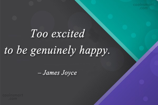 Quote: Too excited to be genuinely happy. –...