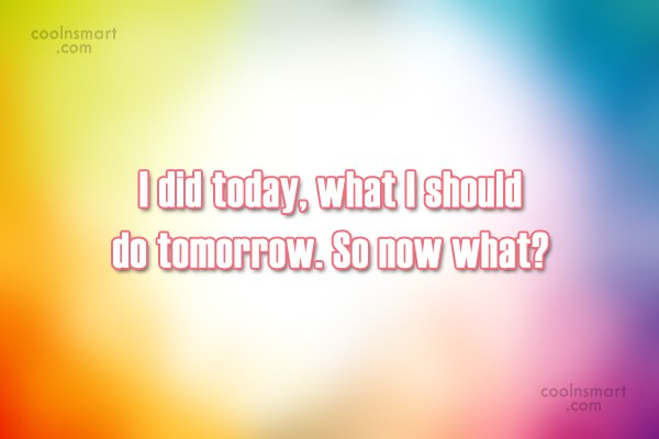 Quote: I did today, what I should do...