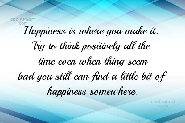 Quote: Happiness is where you make it. Try...