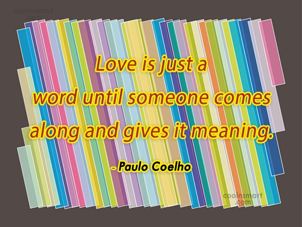 Quote: Love is just a word until someone...