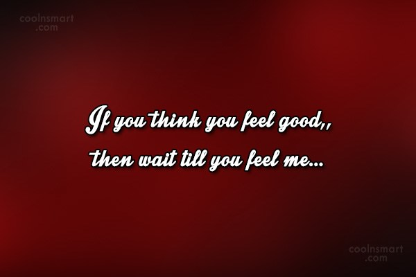 Quote: If you think you feel good,, then...