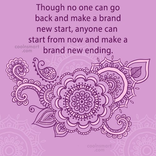 Beginning Quote: Though no one can go back and...