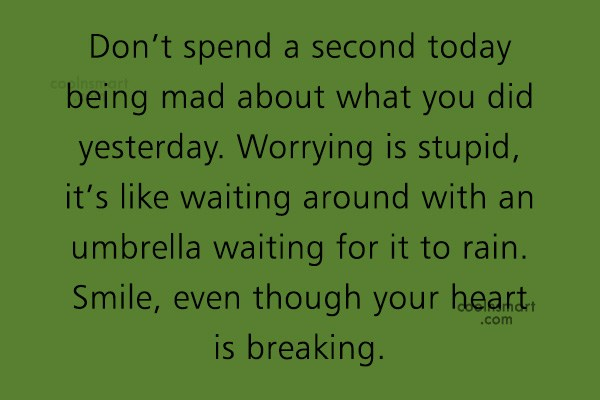 Quote: Don't spend a second today being mad...