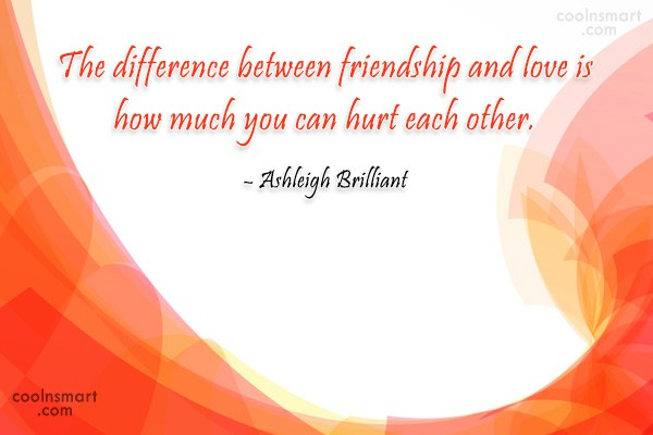 Quote: The difference between friendship and love is...