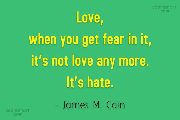 Quote: Love, when you get fear in it,...