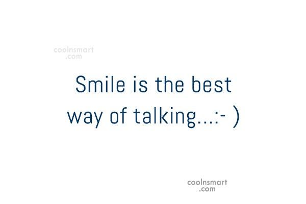 Quote: Smile is the best way of talking…:-...