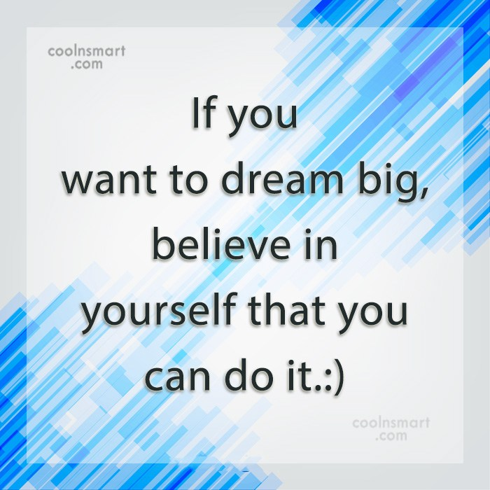 Quote: If you want to dream big, believe...