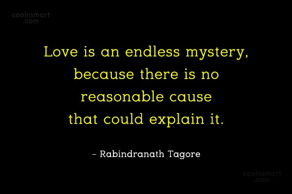 Quote: Love is an endless mystery, because there...