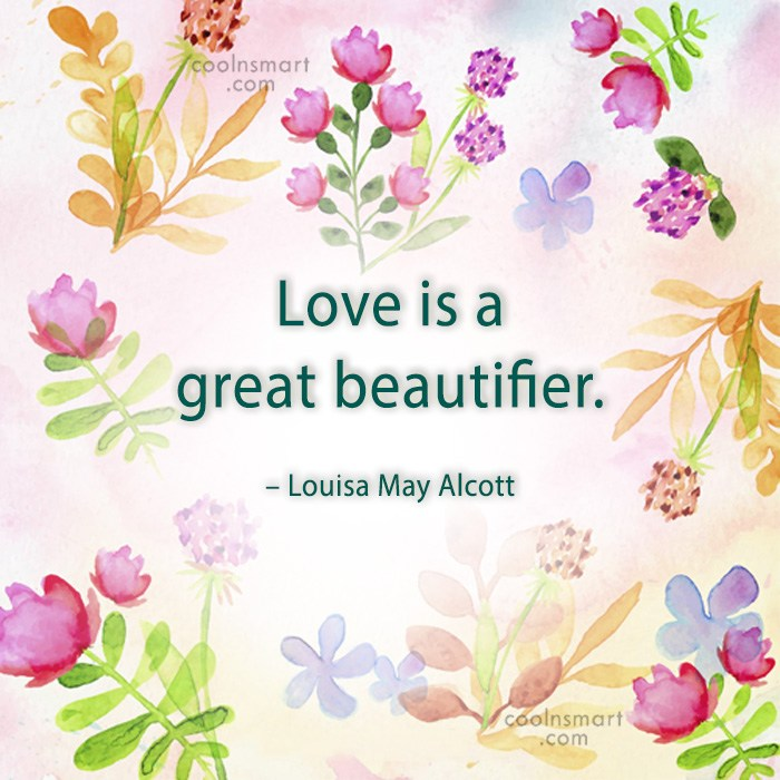 Quote: Love is a great beautifier. – Louisa...