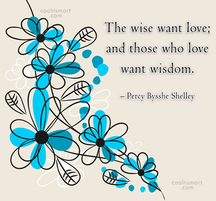 Quote: The wise want love; and those who...