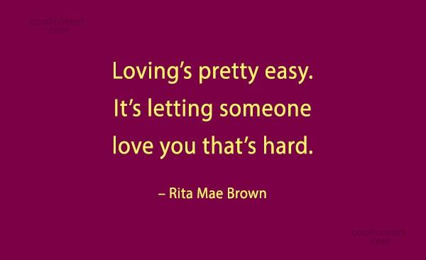 Quote: Loving's pretty easy. It's letting someone love...